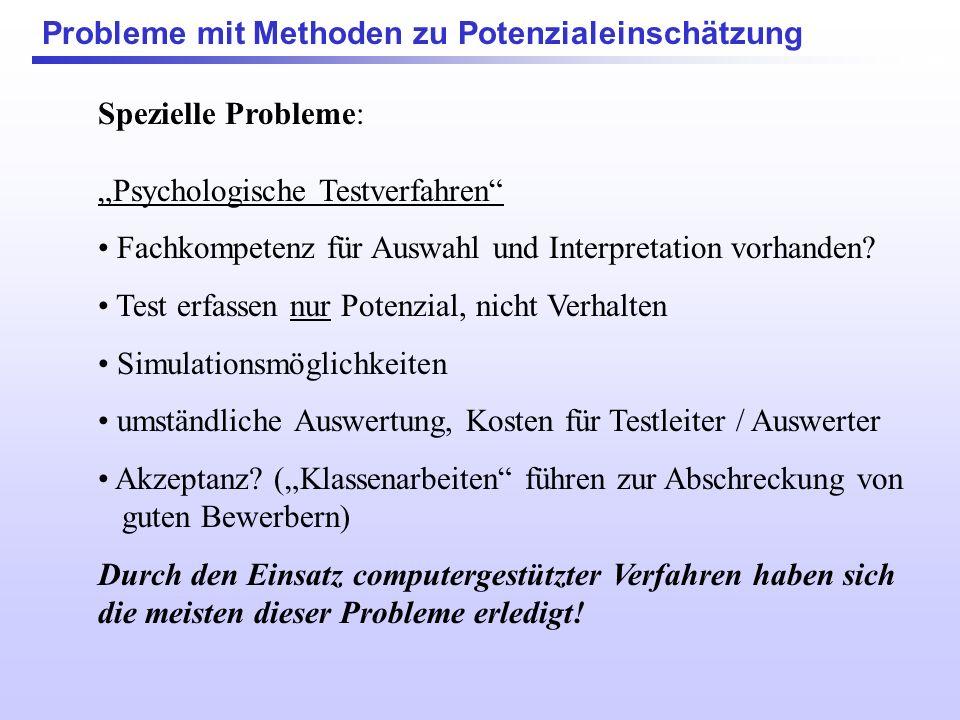 Spezielle Probleme: Psychologische Testverfahren Fachkompetenz für Auswahl und Interpretation vorhanden? Tests erfassen nur Potenzial, nicht Verhalten