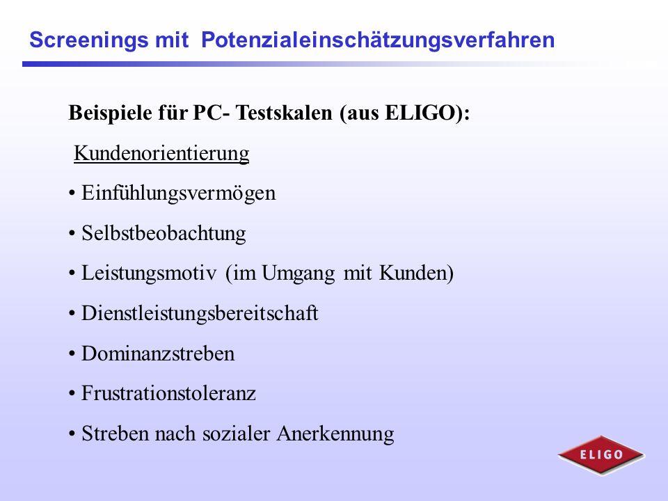 Screenings mit Potenzialeinschätzungsverfahren Beispiele für PC-Testskalen (aus ELIGO): Leistung Abstraktionsfähigkeit Prozessdenken Gedächtnis Konzen