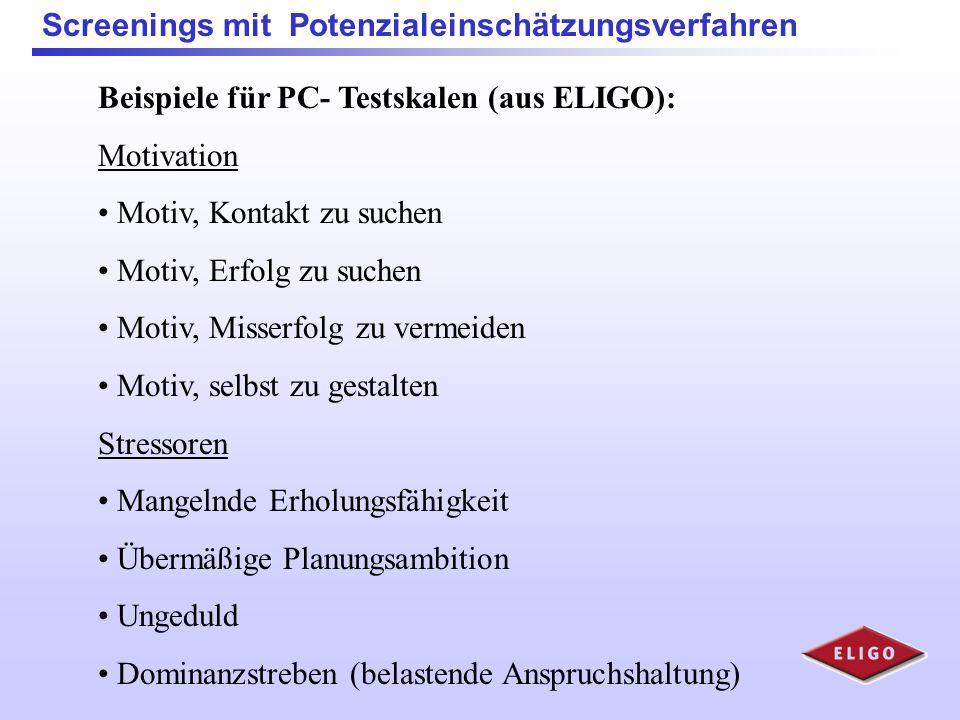Screenings mit Potenzialeinschätzungsverfahren Beispiele für PC- Testskalen (aus ELIGO): Kundenorientierung Einfühlungsvermögen Selbstbeobachtung Leis