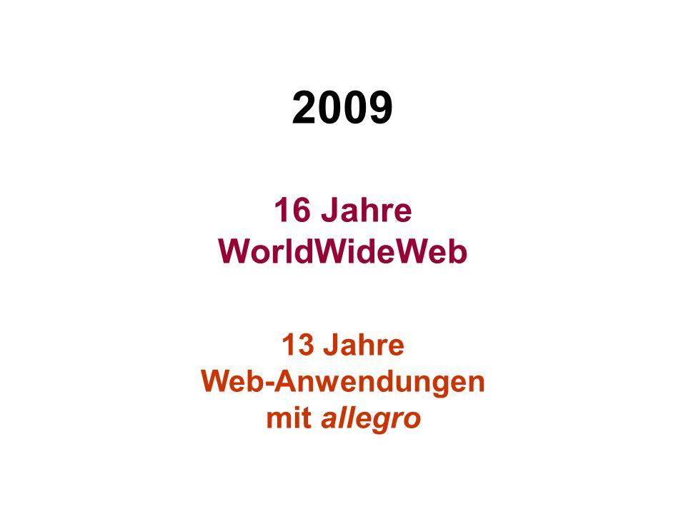 2009 16 Jahre WorldWideWeb 13 Jahre Web-Anwendungen mit allegro