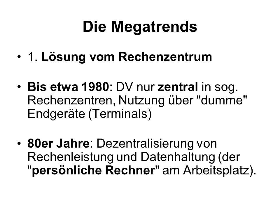 Die Megatrends 1. Lösung vom Rechenzentrum Bis etwa 1980: DV nur zentral in sog.