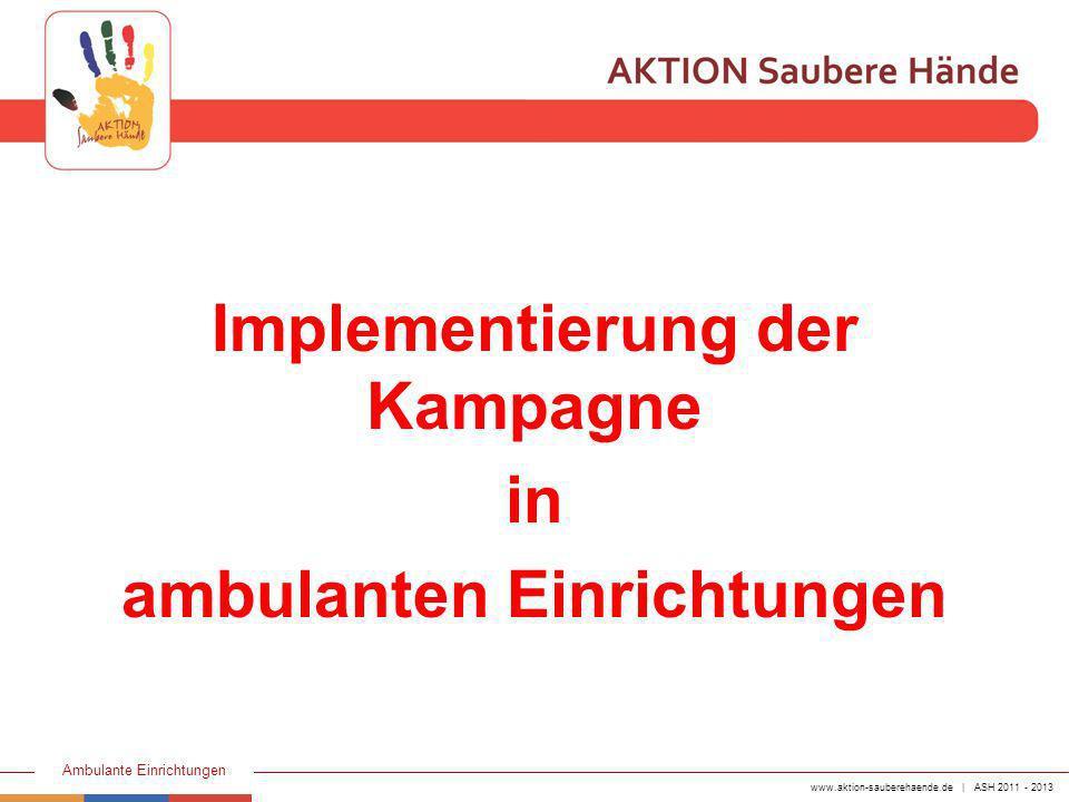 www.aktion-sauberehaende.de | ASH 2011 - 2013 Ambulante Einrichtungen 5.