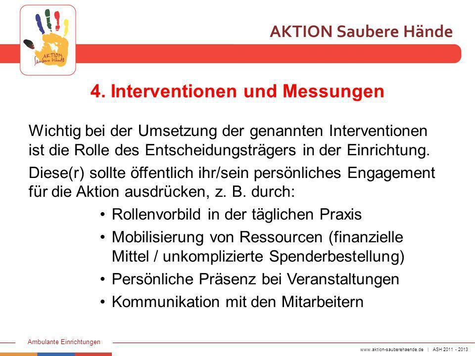 www.aktion-sauberehaende.de | ASH 2011 - 2013 Ambulante Einrichtungen 4. Interventionen und Messungen Wichtig bei der Umsetzung der genannten Interven