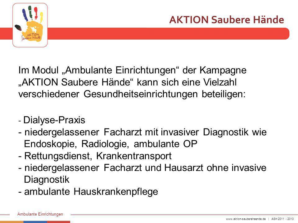 www.aktion-sauberehaende.de | ASH 2011 - 2013 Ambulante Einrichtungen Umsetzung der Kampagne im Sinne eines QM- Projektes Langfristige Implementierung (mind.