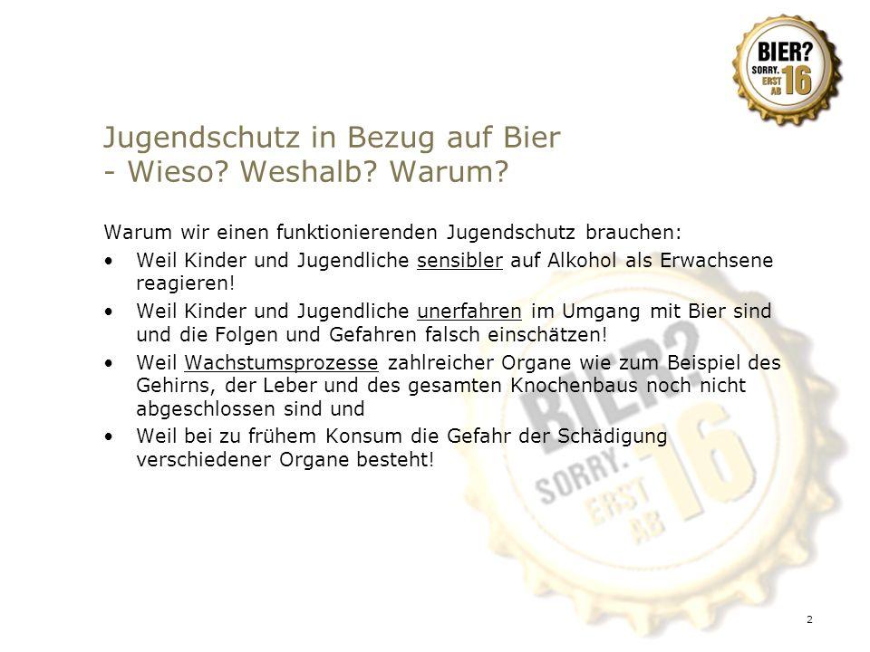 2 Jugendschutz in Bezug auf Bier - Wieso? Weshalb? Warum? Warum wir einen funktionierenden Jugendschutz brauchen: Weil Kinder und Jugendliche sensible