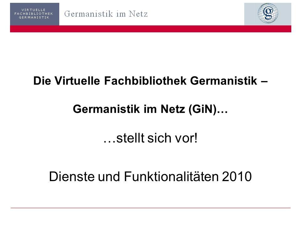 Germanistik im Netz 20102 Virtuelle Fachbibliotheken … … sind Teile eines Förderprogramms der DFG zur überregionalen Literaturversorgung.