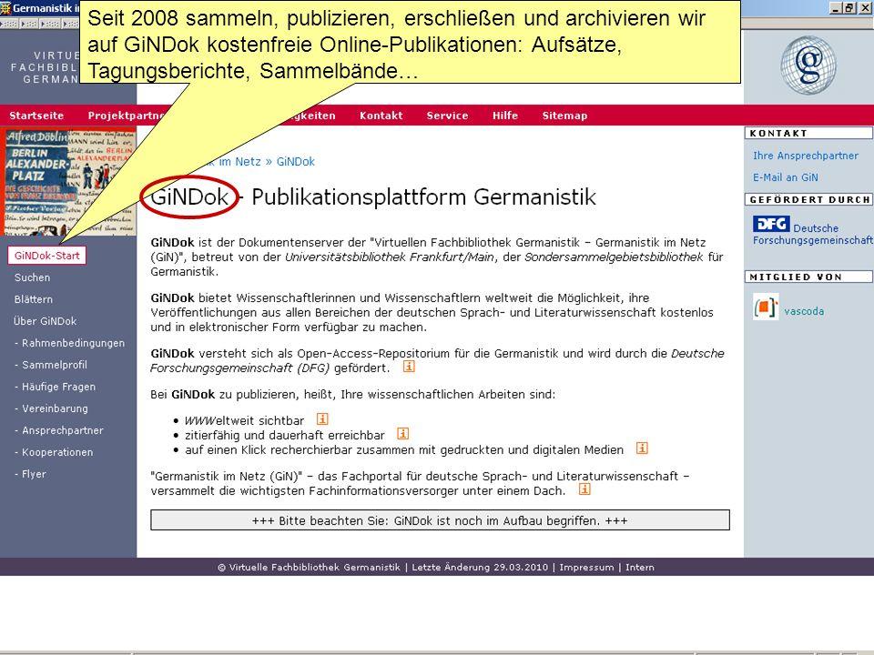 Germanistik im Netz 201014 Seit 2008 sammeln, publizieren, erschließen und archivieren wir auf GiNDok kostenfreie Online-Publikationen: Aufsätze, Tagu