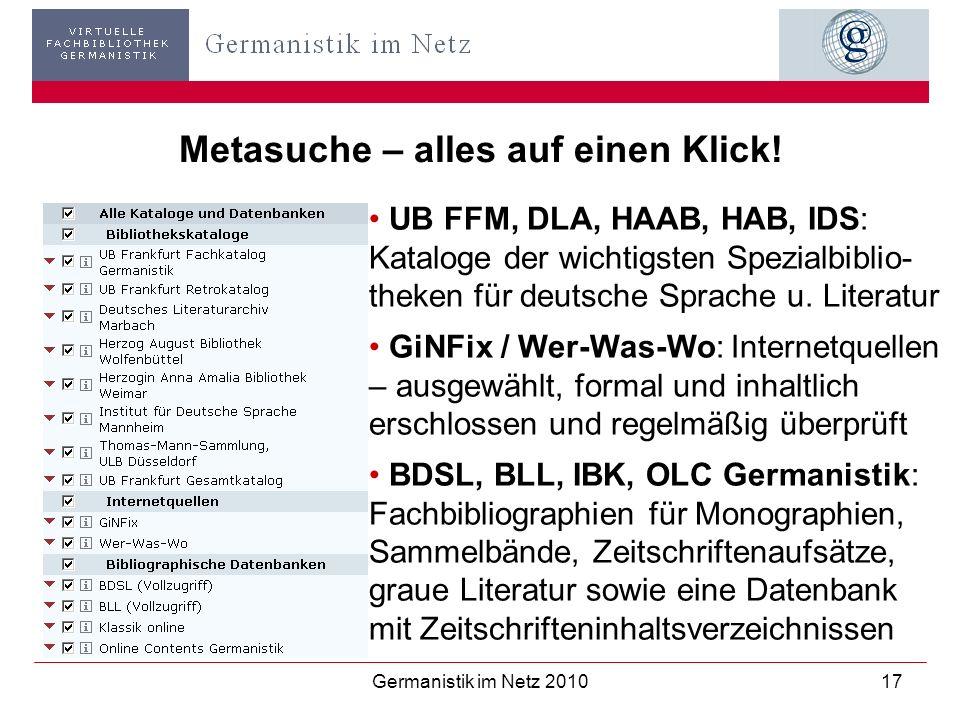 Germanistik im Netz 201017 Metasuche – alles auf einen Klick! UB FFM, DLA, HAAB, HAB, IDS: Kataloge der wichtigsten Spezialbiblio- theken für deutsche
