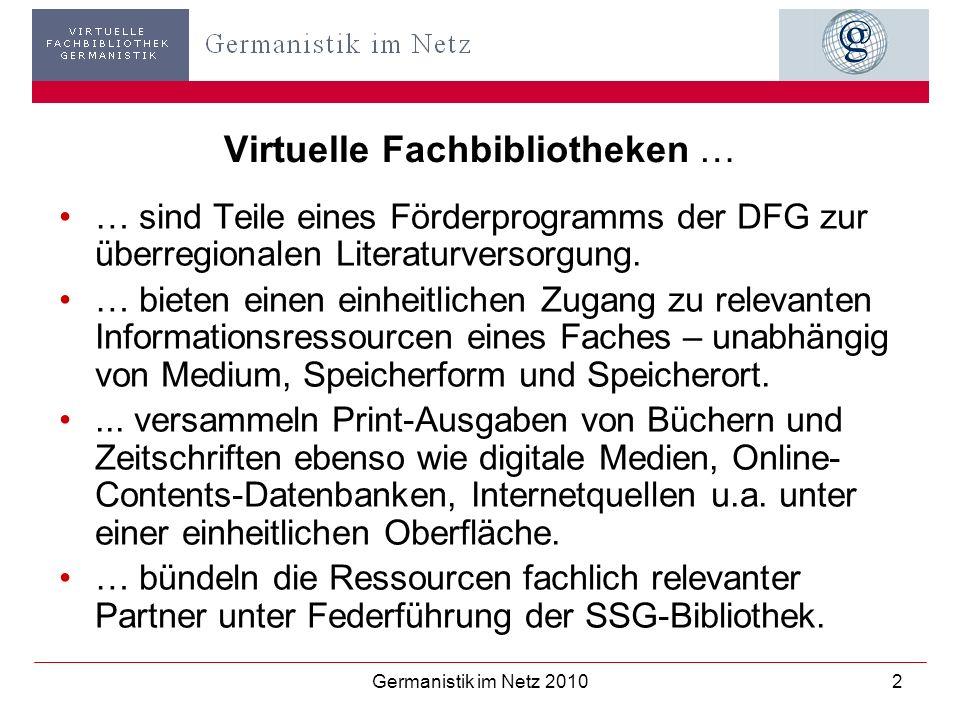 Germanistik im Netz 20102 Virtuelle Fachbibliotheken … … sind Teile eines Förderprogramms der DFG zur überregionalen Literaturversorgung. … bieten ein