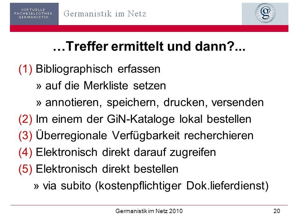 Germanistik im Netz 201020 …Treffer ermittelt und dann?... (1)Bibliographisch erfassen » auf die Merkliste setzen » annotieren, speichern, drucken, ve