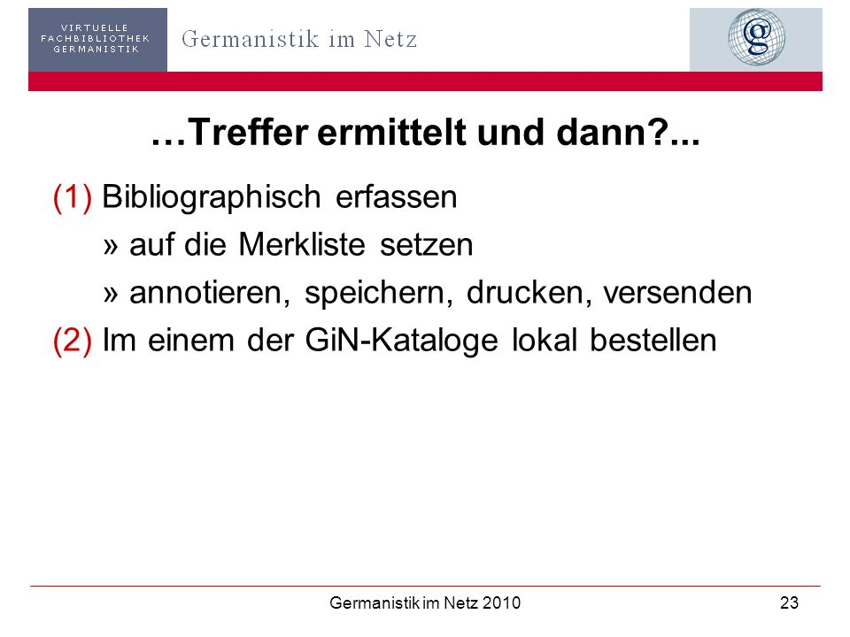 Germanistik im Netz 201023 …Treffer ermittelt und dann?... (1)Bibliographisch erfassen » auf die Merkliste setzen » annotieren, speichern, drucken, ve