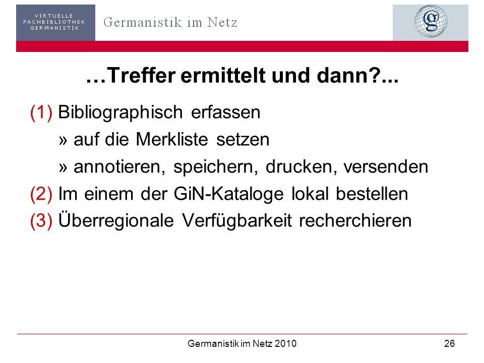 Germanistik im Netz 201026 …Treffer ermittelt und dann?... (1)Bibliographisch erfassen » auf die Merkliste setzen » annotieren, speichern, drucken, ve
