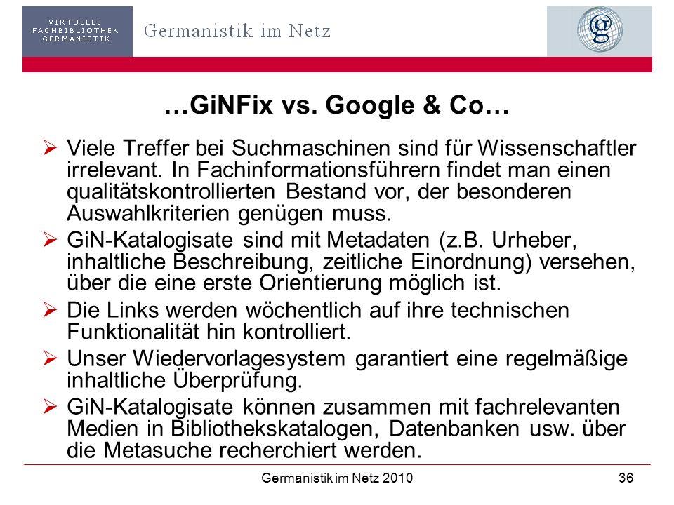 Germanistik im Netz 201036 …GiNFix vs. Google & Co… Viele Treffer bei Suchmaschinen sind für Wissenschaftler irrelevant. In Fachinformationsführern fi