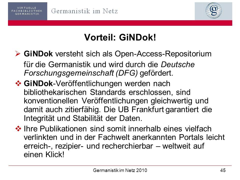 Germanistik im Netz 201045 Vorteil: GiNDok! GiNDok versteht sich als Open-Access-Repositorium für die Germanistik und wird durch die Deutsche Forschun