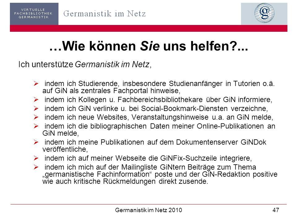 Germanistik im Netz 201047 …Wie können Sie uns helfen?... Ich unterstütze Germanistik im Netz, indem ich Studierende, insbesondere Studienanfänger in