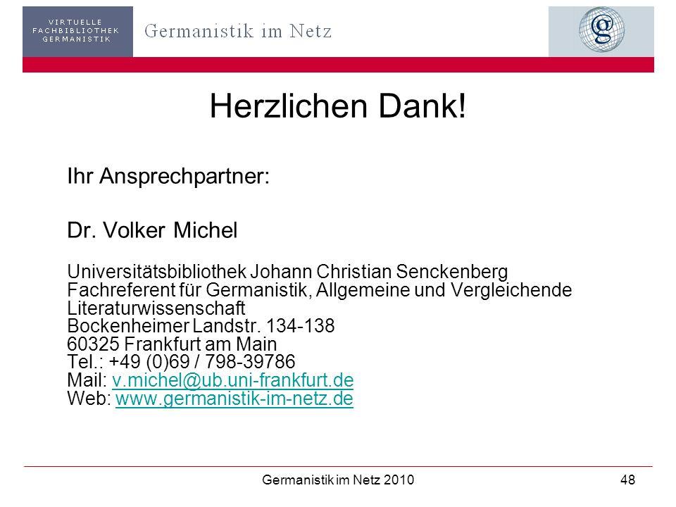 Germanistik im Netz 201048 Herzlichen Dank! Ihr Ansprechpartner: Dr. Volker Michel Universitätsbibliothek Johann Christian Senckenberg Fachreferent fü