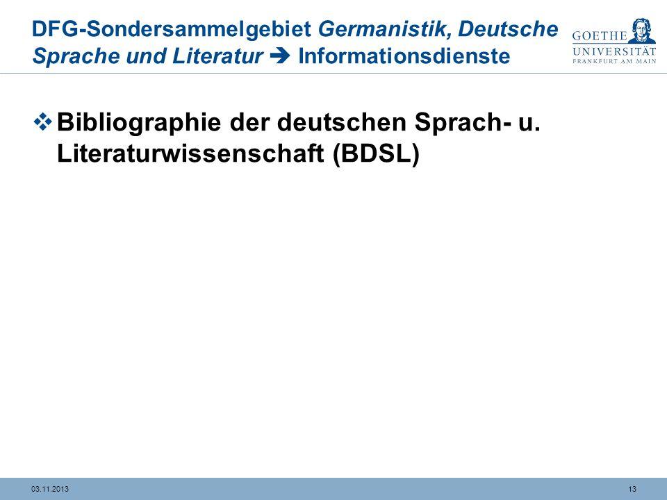 1303.11.2013 DFG-Sondersammelgebiet Germanistik, Deutsche Sprache und Literatur Informationsdienste Bibliographie der deutschen Sprach- u.