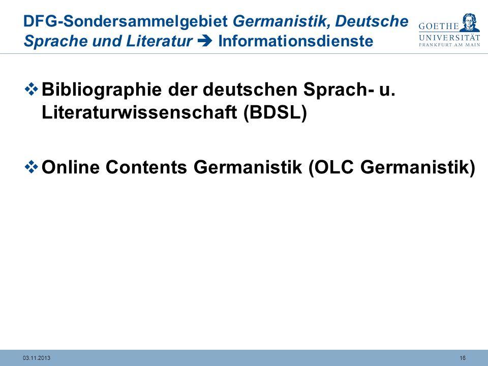1603.11.2013 DFG-Sondersammelgebiet Germanistik, Deutsche Sprache und Literatur Informationsdienste Bibliographie der deutschen Sprach- u.