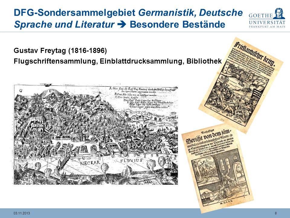 803.11.2013 DFG-Sondersammelgebiet Germanistik, Deutsche Sprache und Literatur Besondere Bestände Gustav Freytag (1816-1896) Flugschriftensammlung, Einblattdrucksammlung, Bibliothek -