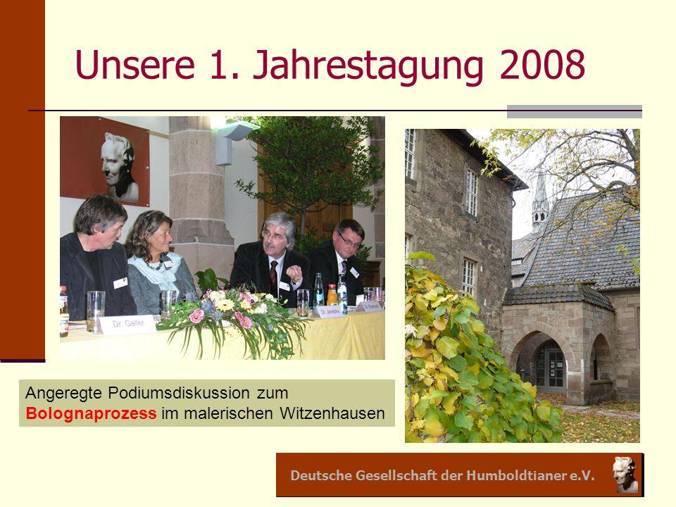 Deutsche Gesellschaft der Humboldtianer e.V. Unsere 1. Jahrestagung 2008 Angeregte Podiumsdiskussion zum Bolognaprozess im malerischen Witzenhausen