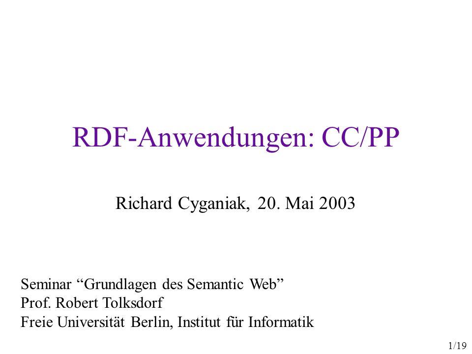 1/19 RDF-Anwendungen: CC/PP Richard Cyganiak, 20. Mai 2003 Seminar Grundlagen des Semantic Web Prof. Robert Tolksdorf Freie Universität Berlin, Instit