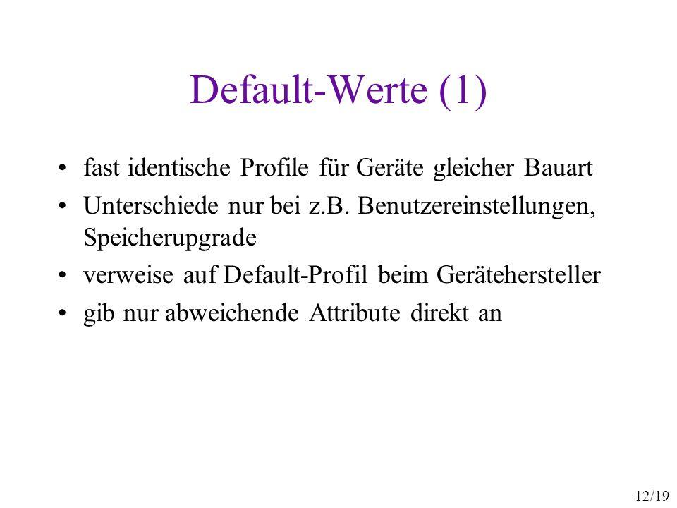 12/19 Default-Werte (1) fast identische Profile für Geräte gleicher Bauart Unterschiede nur bei z.B. Benutzereinstellungen, Speicherupgrade verweise a