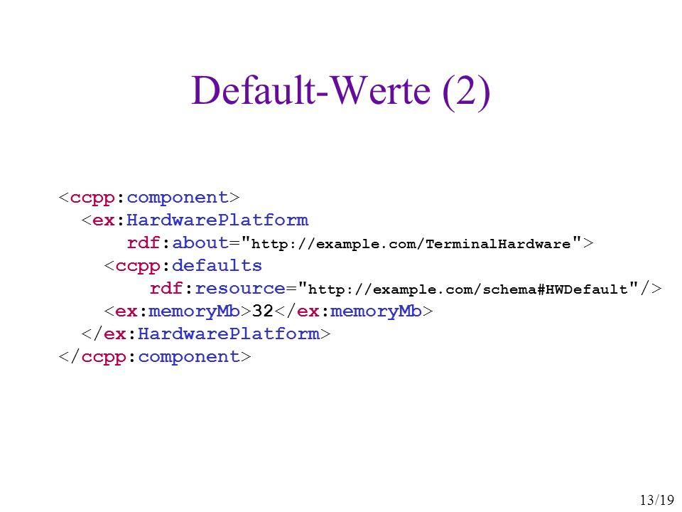13/19 Default-Werte (2) <ccpp:defaults rdf:resource=