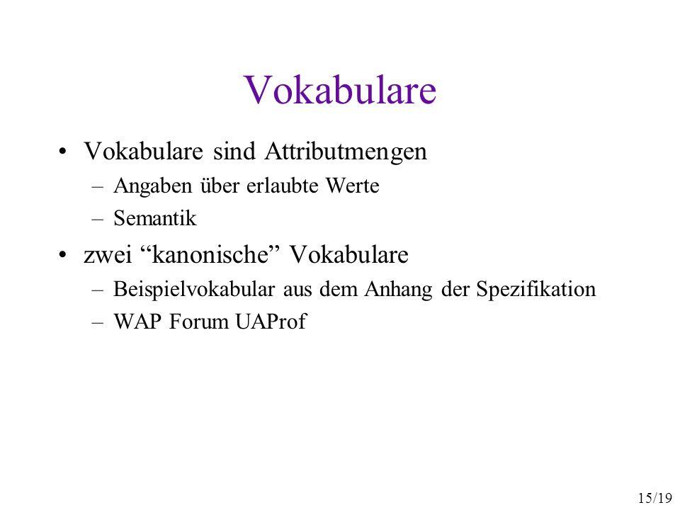 15/19 Vokabulare Vokabulare sind Attributmengen –Angaben über erlaubte Werte –Semantik zwei kanonische Vokabulare –Beispielvokabular aus dem Anhang de