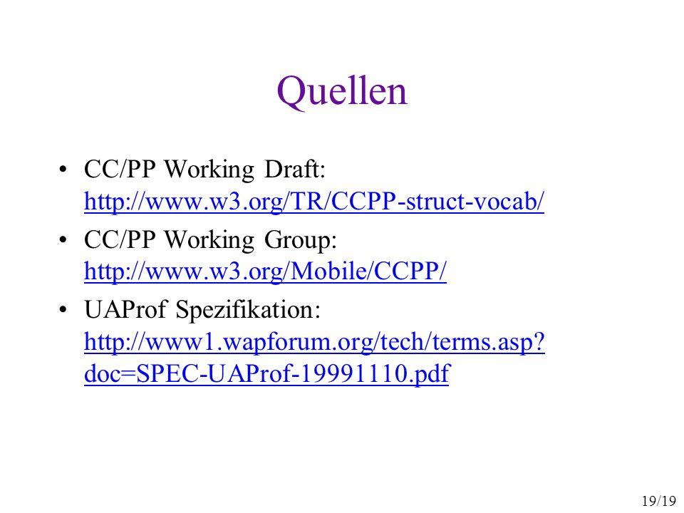 19/19 Quellen CC/PP Working Draft: http://www.w3.org/TR/CCPP-struct-vocab/ http://www.w3.org/TR/CCPP-struct-vocab/ CC/PP Working Group: http://www.w3.
