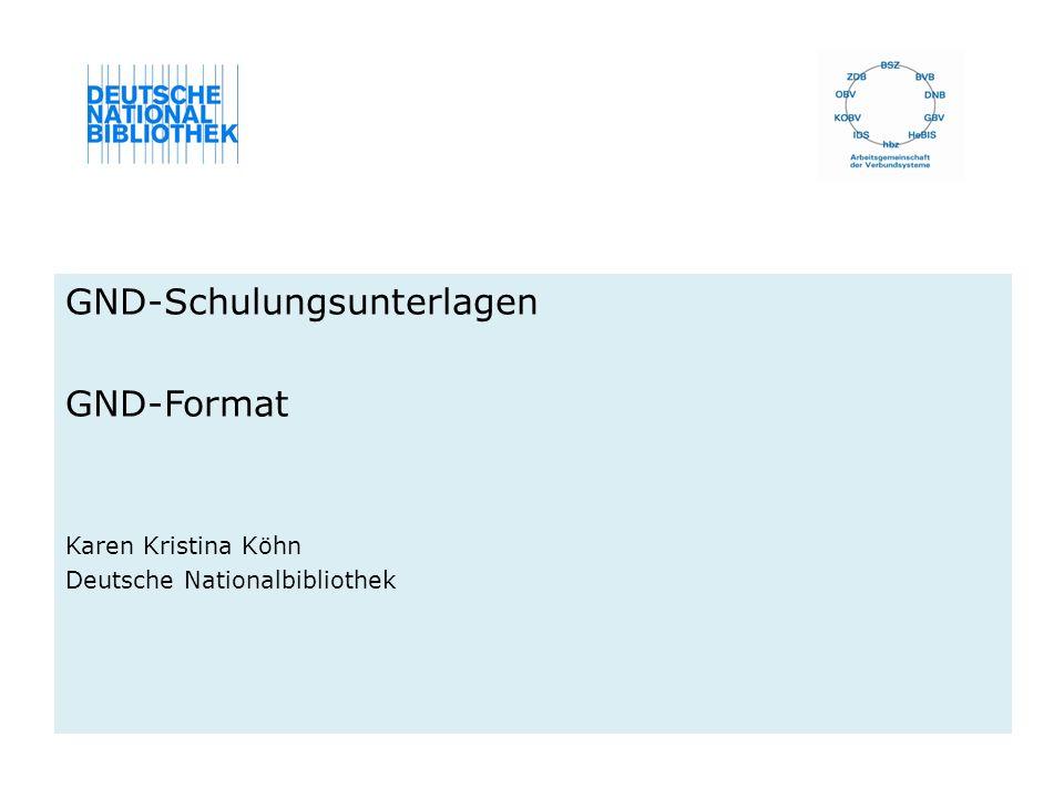 Übersicht 1.Allgemeines zum GND-Format 2.GND-Grundstruktur 3.Beispiele im Pica3-Format