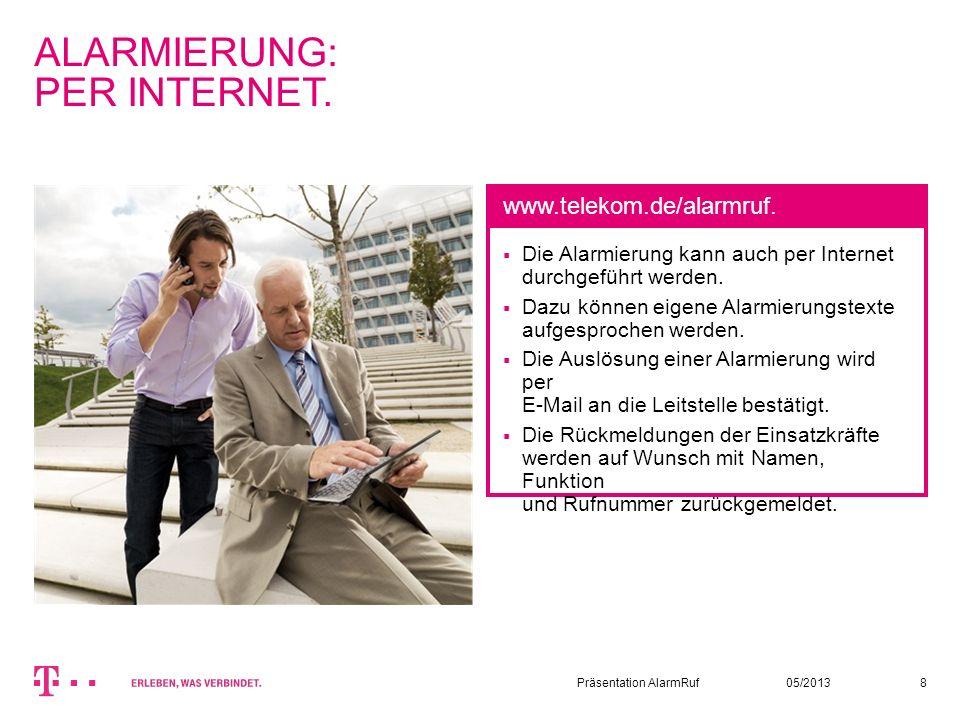 05/2013Präsentation AlarmRuf8 ALARMIERUNG: PER INTERNET. Die Alarmierung kann auch per Internet durchgeführt werden. Dazu können eigene Alarmierungste