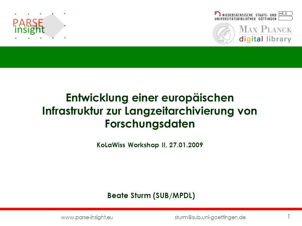www.parse-insight.eu sturm@sub.uni-goettingen.de 1 Entwicklung einer europäischen Infrastruktur zur Langzeitarchivierung von Forschungsdaten KoLaWiss