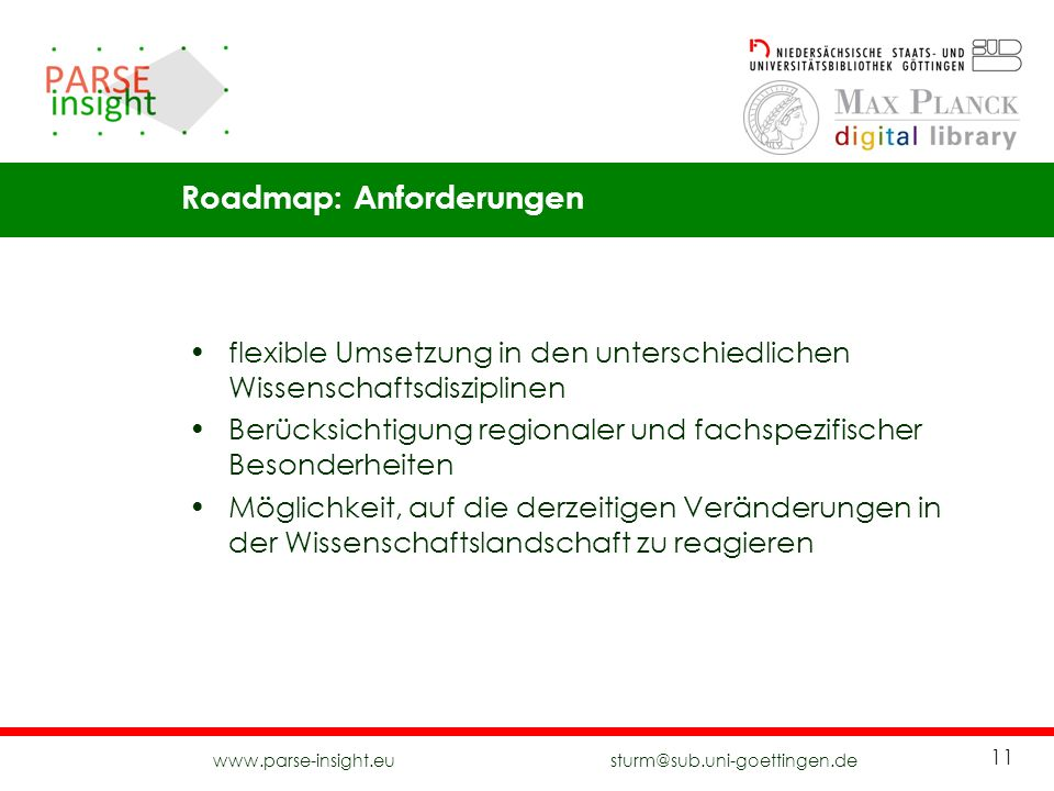 www.parse-insight.eu sturm@sub.uni-goettingen.de 11 flexible Umsetzung in den unterschiedlichen Wissenschaftsdisziplinen Berücksichtigung regionaler u