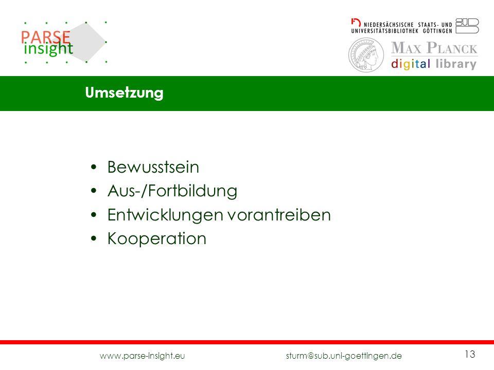 www.parse-insight.eu sturm@sub.uni-goettingen.de 13 Bewusstsein Aus-/Fortbildung Entwicklungen vorantreiben Kooperation Umsetzung