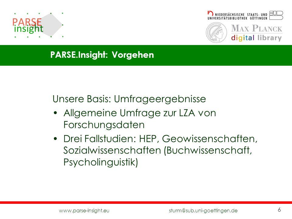 www.parse-insight.eu sturm@sub.uni-goettingen.de 6 Unsere Basis: Umfrageergebnisse Allgemeine Umfrage zur LZA von Forschungsdaten Drei Fallstudien: HE