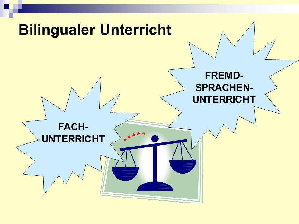 Merkmale des bilingualen Unterrichts Vereinigung des Erlernens der Fremsprache und des Lernens des Sachfaches in der Fremdsprache Fremdsprache = Mittel zum Zweck (Arbeits- und Fachsprache)