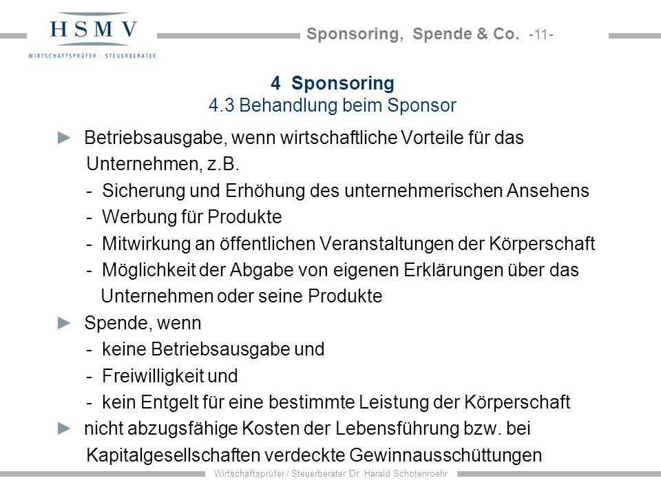 Sponsoring, Spende & Co. -11- Wirtschaftsprüfer / Steuerberater Dr. Harald Schotenroehr 4 Sponsoring 4.3 Behandlung beim Sponsor Betriebsausgabe, wenn