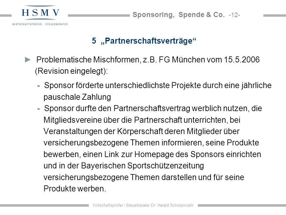 Sponsoring, Spende & Co. -12- Wirtschaftsprüfer / Steuerberater Dr. Harald Schotenroehr 5 Partnerschaftsverträge Problematische Mischformen, z.B. FG M