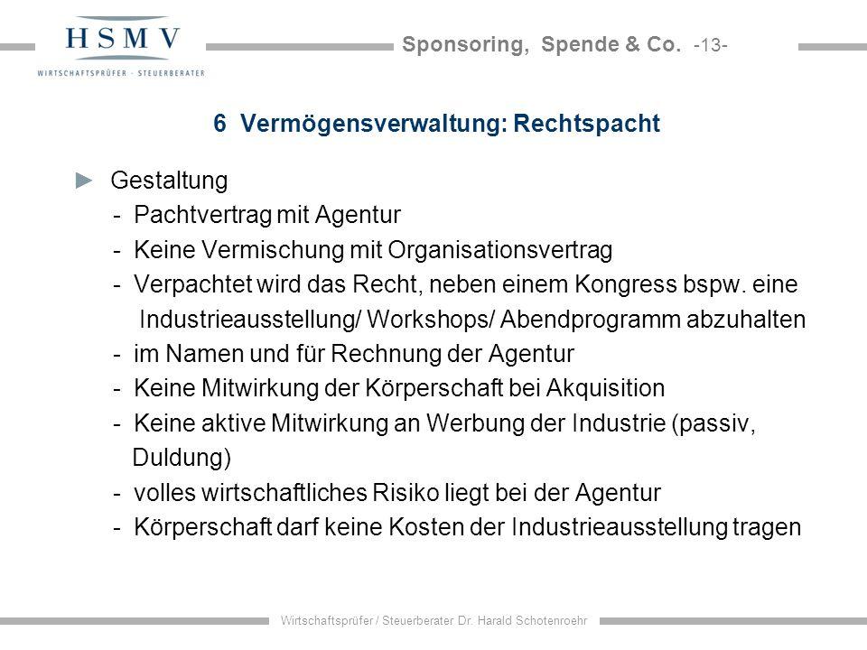 Sponsoring, Spende & Co. -13- Wirtschaftsprüfer / Steuerberater Dr. Harald Schotenroehr 6 Vermögensverwaltung: Rechtspacht Gestaltung - Pachtvertrag m