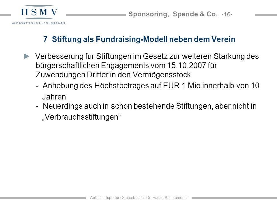 Sponsoring, Spende & Co. -16- Wirtschaftsprüfer / Steuerberater Dr. Harald Schotenroehr 7 Stiftung als Fundraising-Modell neben dem Verein Verbesserun