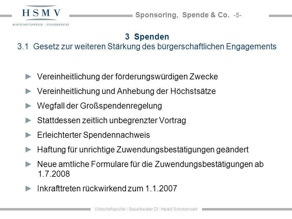 Sponsoring, Spende & Co. -5- Wirtschaftsprüfer / Steuerberater Dr. Harald Schotenroehr 3 Spenden 3.1 Gesetz zur weiteren Stärkung des bürgerschaftlich
