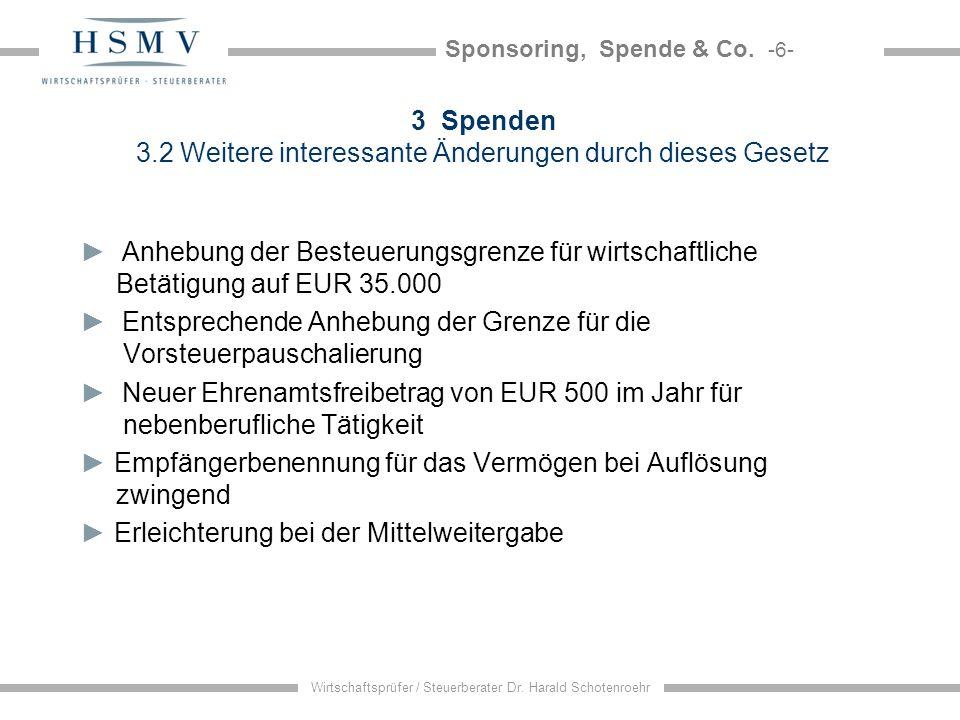 Sponsoring, Spende & Co. -6- Wirtschaftsprüfer / Steuerberater Dr. Harald Schotenroehr 3 Spenden 3.2 Weitere interessante Änderungen durch dieses Gese