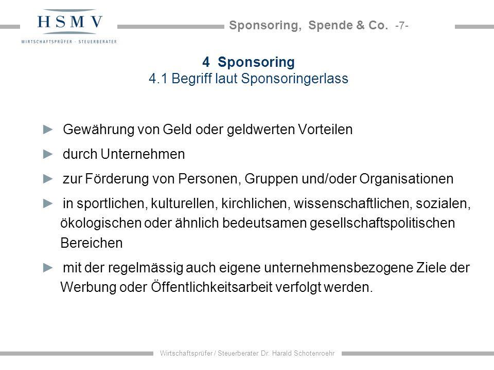 Sponsoring, Spende & Co. -7- Wirtschaftsprüfer / Steuerberater Dr. Harald Schotenroehr 4 Sponsoring 4.1 Begriff laut Sponsoringerlass Gewährung von Ge