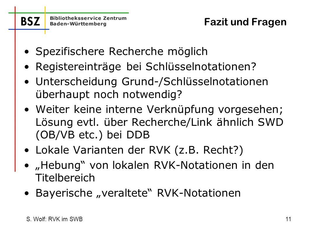 S. Wolf: RVK im SWB11 Fazit und Fragen Spezifischere Recherche möglich Registereinträge bei Schlüsselnotationen? Unterscheidung Grund-/Schlüsselnotati