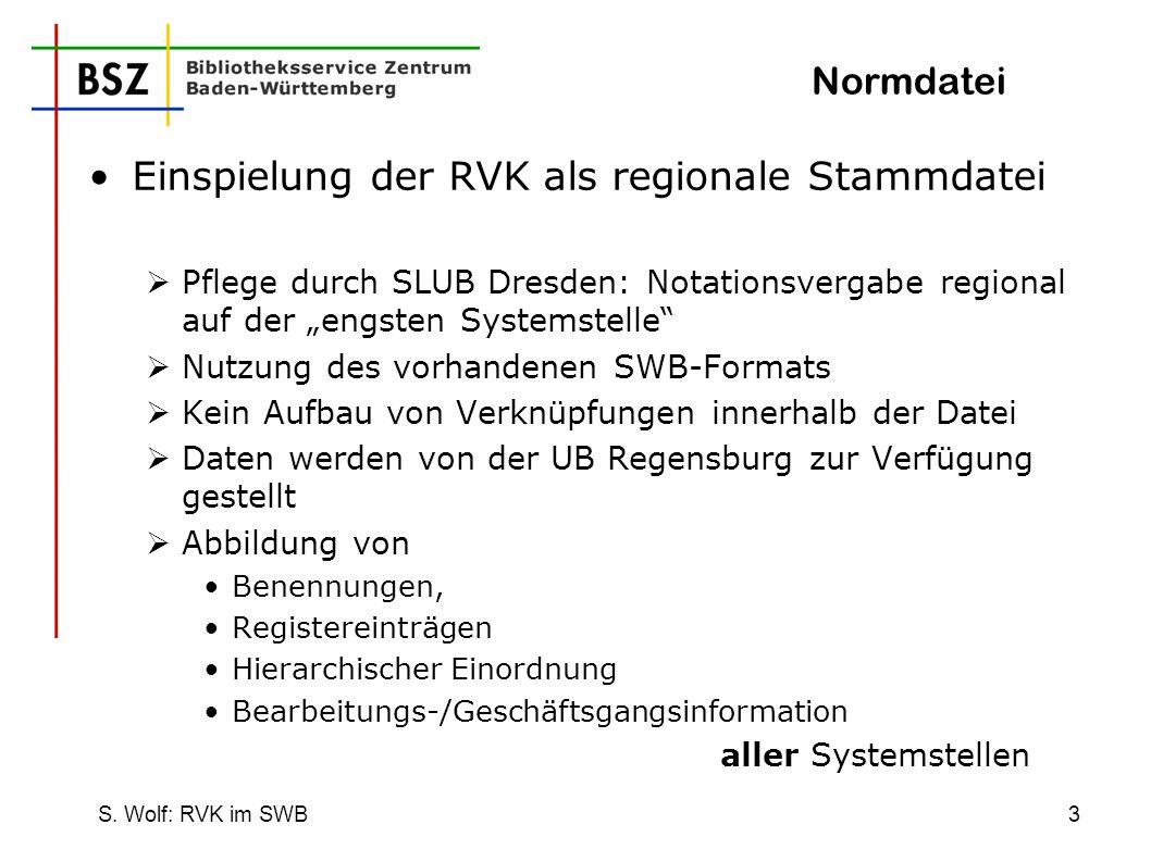 S. Wolf: RVK im SWB3 Normdatei Einspielung der RVK als regionale Stammdatei Pflege durch SLUB Dresden: Notationsvergabe regional auf der engsten Syste