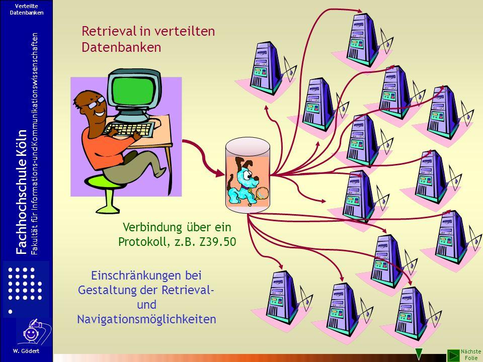 Retrieval in verteilten Datenbanken Einschränkungen bei Gestaltung der Retrieval- und Navigationsmöglichkeiten Verbindung über ein Protokoll, z.B. Z39