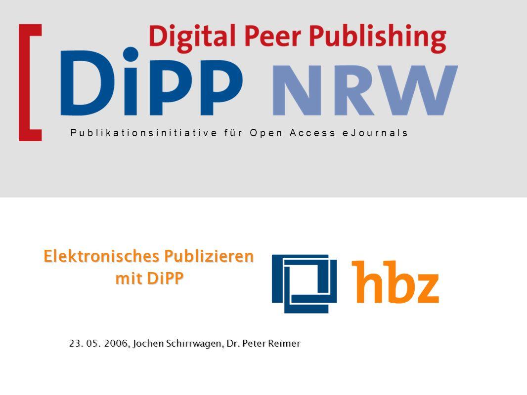 P u b l i k a t i o n s i n i t i a t i v e f ü r O p e n A c c e s s e J o u r n a l s Elektronisches Publizieren mit DiPP 23. 05. 2006, Jochen Schir
