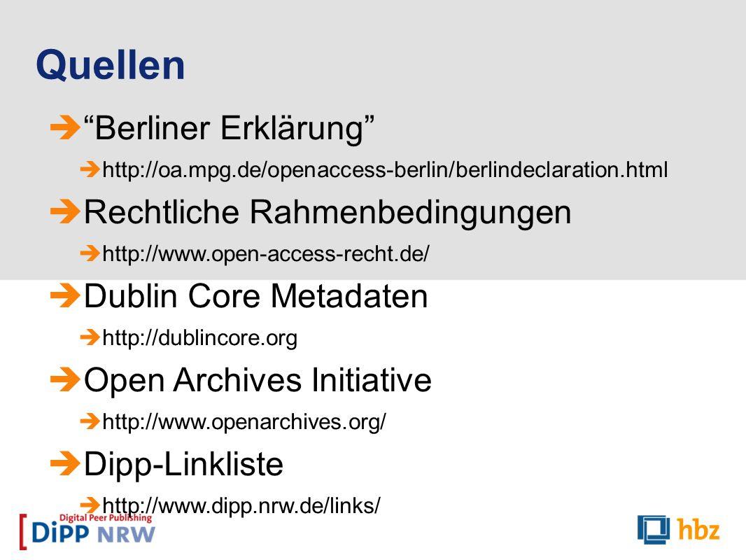 Berliner Erklärung http://oa.mpg.de/openaccess-berlin/berlindeclaration.html Rechtliche Rahmenbedingungen http://www.open-access-recht.de/ Dublin Core