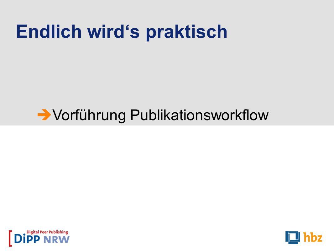 Vorführung Publikationsworkflow Endlich wirds praktisch