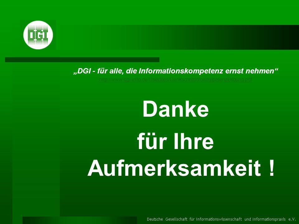 Deutsche Gesellschaft für Informationswissenschaft und Informationspraxis e.V. DGI - für alle, die Informationskompetenz ernst nehmen http://www.dgi-i